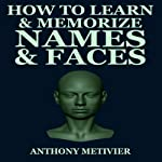 How to Learn & Memorize Names & Faces : Using a Memory Palace Specifically Designed for Social Success, Magnetic Memory Series | Anthony Metivier