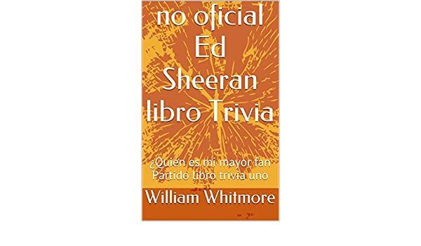 no oficial Ed Sheeran libro Trivia: ¿Quién es mi mayor fan Partido libro trivia uno (Spanish Edition) - Kindle edition by William Whitmore.