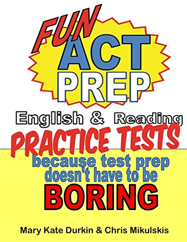 Fun ACT Prep: Because Test Prep Doesn't Have to Be Boring: English & Reading