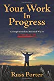 img - for Your Work In Progress: An Inspirational and Practical Way to Create Your Life book / textbook / text book