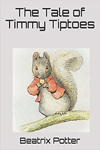 The Tale Of Timmy Tiptoes Beatrix Potter 9781549995422 Amazon
