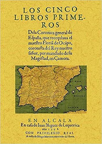 Los cinco libros primeros de la Coronica General de España: Amazon.es: de Ocampo, Florian: Libros