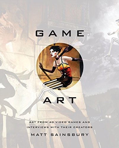 Game Art: Art from 40 Video Games and Interviews with Their Creators cover