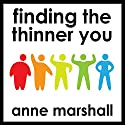 Finding the Thinner You: Powerful Suggestions For Weight Loss Speech by Anne Marshall Narrated by Anne Marshall