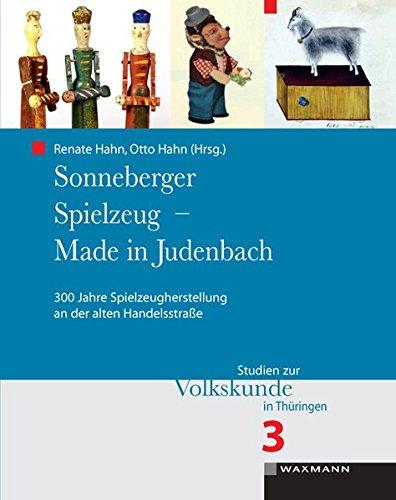Price comparison product image Sonneberger Spielzeug - Made in Judenbach: 300 Jahre Spielzeugherstellung an der alten Handelsstraße