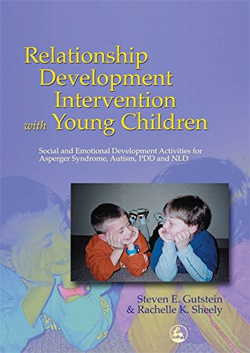 Relationship Development Intervention with Young Children: Social and Emotional Development Activities for Asperger Syndrome, Autism, PDD and NLD by Jessica Kingsley Publishers