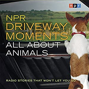 NPR Driveway Moments: All About Animals Radio/TV Program