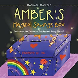 Amber'S Magical Savings Box: First Interactive Lesson on Earning and Saving Money! by [Hanible, Rachael]