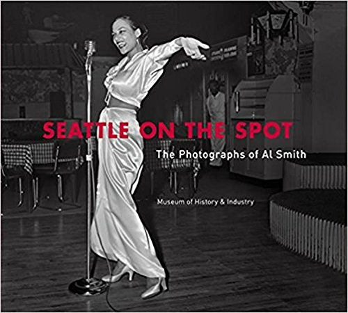 Seattle on the Spot: The Photographs of Al Smith