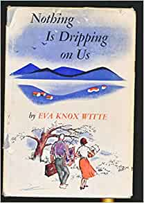 Nothing is Dripping on Us: Eva Knox Witte: Amazon.com: Books