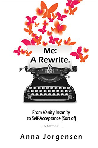 Me: A Rewrite: From Vanity Insanity to Self-Acceptance (Sort (Anna Vanity)