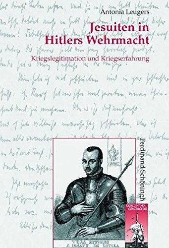 Jesuiten in Hitlers Wehrmacht: Kriegslegitimation und Kriegserfahrung (Krieg in der Geschichte)