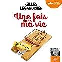 Une fois dans ma vie Audiobook by Gilles Legardinier Narrated by Valérie Marchant