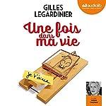 Une fois dans ma vie | Gilles Legardinier