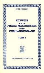 Études sur la Franc-Maçonnerie et le compagnonnage - Tome I - Réédition