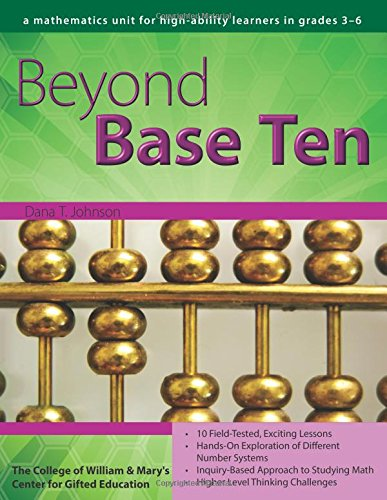 Beyond Base Ten: A Mathematics Unit for High-Ability Learners in Grades 3-6 (William & Mary Units)