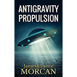 ANTIGRAVITY PROPULSION: Human or Alien Technologies? (The Underground Knowledge Series Book 2)