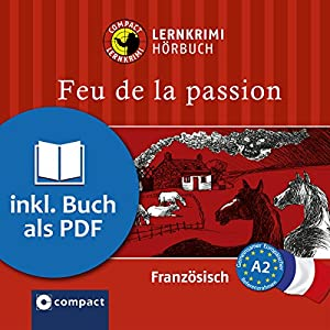 Feu de la passion (Compact Lernkrimi Hörbuch): Französisch Niveau A2 Hörbuch