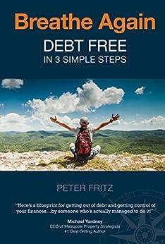 Breathe Again - Debt Free in 3 Simple Steps by [Fritz, Mr Peter ]
