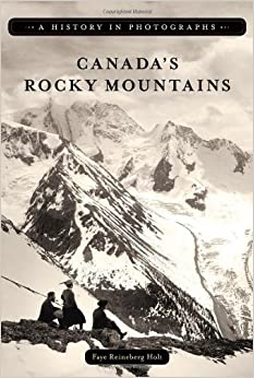 Book CANADA S ROCKY MOUNTAINS (History in Photographs (Heritage House)) by FAYE REINEBERG HOLT (2010-07-09)