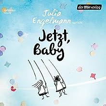 Jetzt, Baby Hörbuch von Julia Engelmann Gesprochen von: Julia Engelmann