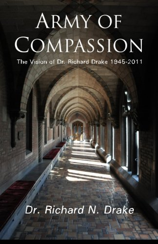 Army of Compassion: The Vision of Dr. Richard Drake 1945-2011
