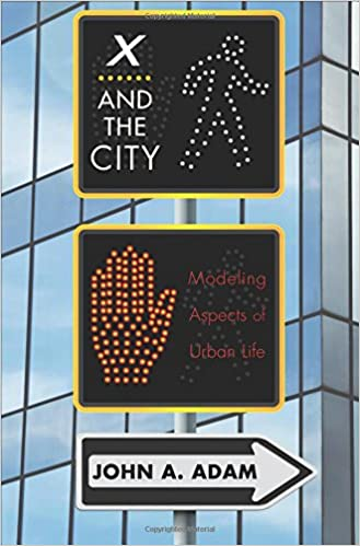 X And The City Modeling Aspects Of Urban Life John A Adam
