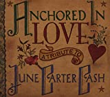 Anchored In Love A Tribute To June Carter Cash