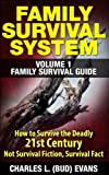 FAMILY SURVIVAL SYSTEM VOLUME 1 FAMILY SURVIVAL GUIDE: How To survive The Deadly 21st Century, This is Not Survival Fiction, Survival Fact
