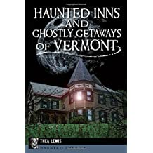 Haunted Inns and Ghostly Getaways of Vermont (Haunted America)