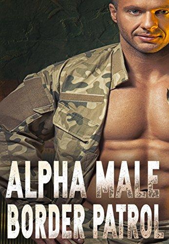 Download for free Alpha Male Border Patrol: An alpha daddy suspense romance