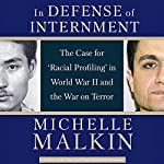 In Defense of Internment: The Case for Racial Profiling in World War II and the War on Terror | Michelle Malkin