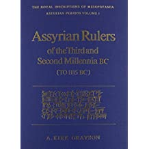 Assyrian Rulers 3rd and 2nd Millenia BC (to 1115 BC)(Royal Inscriptions of Mesopotamia, Assyrian Periods, Vol 1) by A. Kirk Grayson (1987-03-15)