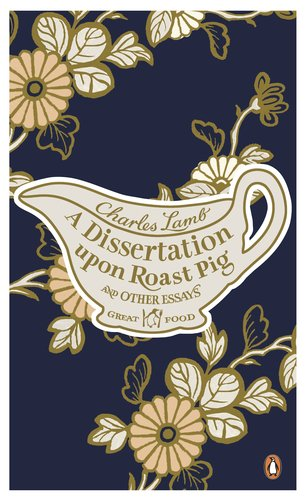 A Dissertation Upon Roast Pig and Other Essays (Penguin Great Food) - Penguin Great Food