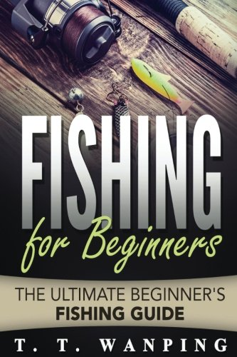 Fishing-for-Beginners-A-Beginners-Guide-Types-of-Fish-Tools-Techniques-Fi-The-Ultimate-Beginners-Fishing-Guide-Volume-1