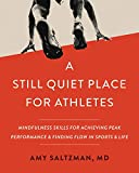 A Still Quiet Place for Athletes: Mindfulness Skills for Achieving Peak Performance and Finding Flow in Sports and Life