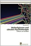 Weltreligionen und Säkulare Psychotherapie, Alexander Koch, 3838133838