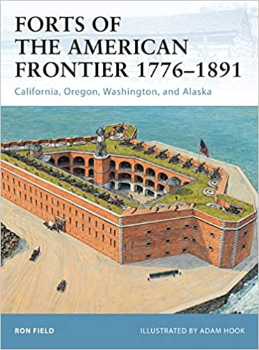 Forts of the American Frontier 1776–1891: California, Oregon ...