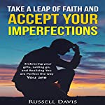 Take a Leap of Faith and Accept Your Imperfections: Embracing Your Gifts, Letting Go, and Realizing You Are Perfect the Way You Are | Russell Davis