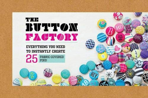 Factory Button - The Button Factory: Everything You Need to Instantly Create 25 Fabric-Covered Pins!