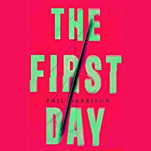 The First Day Audiobook by Phil Harrison Narrated by Gerard Doyle