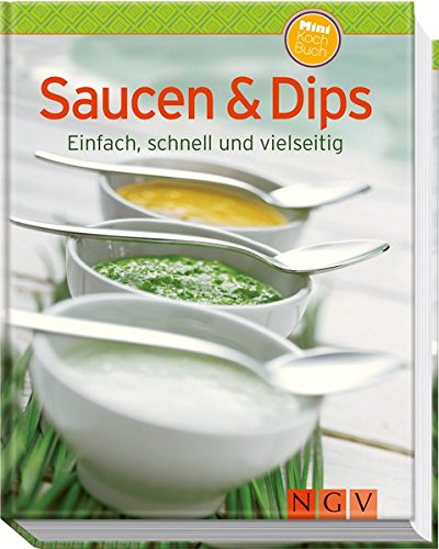 Saucen & Dips (Minikochbuch): Einfach, schnell und vielseitig