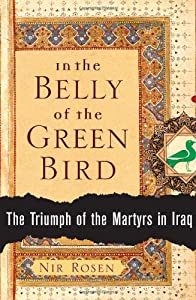 In the Belly of the Green Bird: The Triumph of the Martyrs in Iraq from Free Press