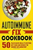 img - for Autoimmune Fix Cookbook: 50 Paleo Based Meals To Restore Gut Flora And Reduce The Chronic Inflammatory book / textbook / text book