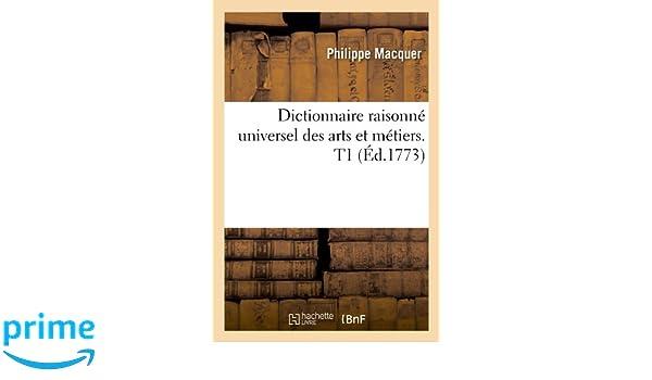 Dictionnaire Raisonne Universel Des Arts Et Metiers. T1 (Ed.1773) (Sciences Sociales) (French Edition) (French) Paperback – March 26, 2012