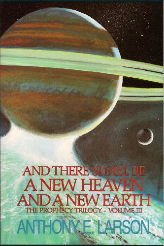 And There Shall Be a New Heaven And a New Earth - The Prophecy Trilogy - Vol. III