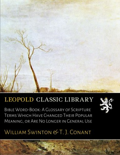 Bible Word-Book: A Glossary of Scripture Terms Which Have Changed Their Popular Meaning, or Are No Longer in General Use pdf