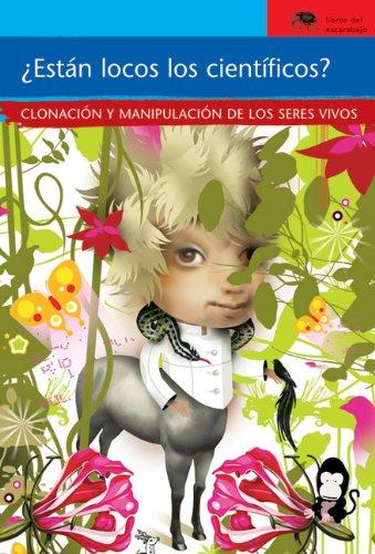 ¿Están locos los científicos?: Clonación y manipulación de los seres vivos (Sociedad) (Spanish Edition)
