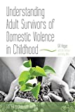 Understanding Adult Survivors of Domestic Violence in Childhood: Strategies for Recovery for Children and Adults