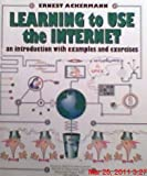 Learning to Use the Internet : An Introduction with Examples and Exercises, Ackermann, Ernest C., 0938661922